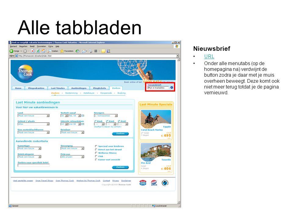 Alle tabbladen Nieuwsbrief URL Onder alle menutabs (op de homepagina na) verdwijnt de button zodra je daar met je muis overheen beweegt. Deze komt ook
