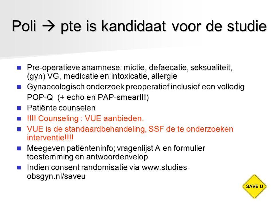 Poli  pte is kandidaat voor de studie Pre-operatieve anamnese: mictie, defaecatie, seksualiteit, (gyn) VG, medicatie en intoxicatie, allergie Pre-ope