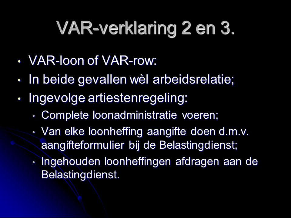 VAR-verklaring 2 en 3. VAR-loon of VAR-row: VAR-loon of VAR-row: In beide gevallen wèl arbeidsrelatie; In beide gevallen wèl arbeidsrelatie; Ingevolge