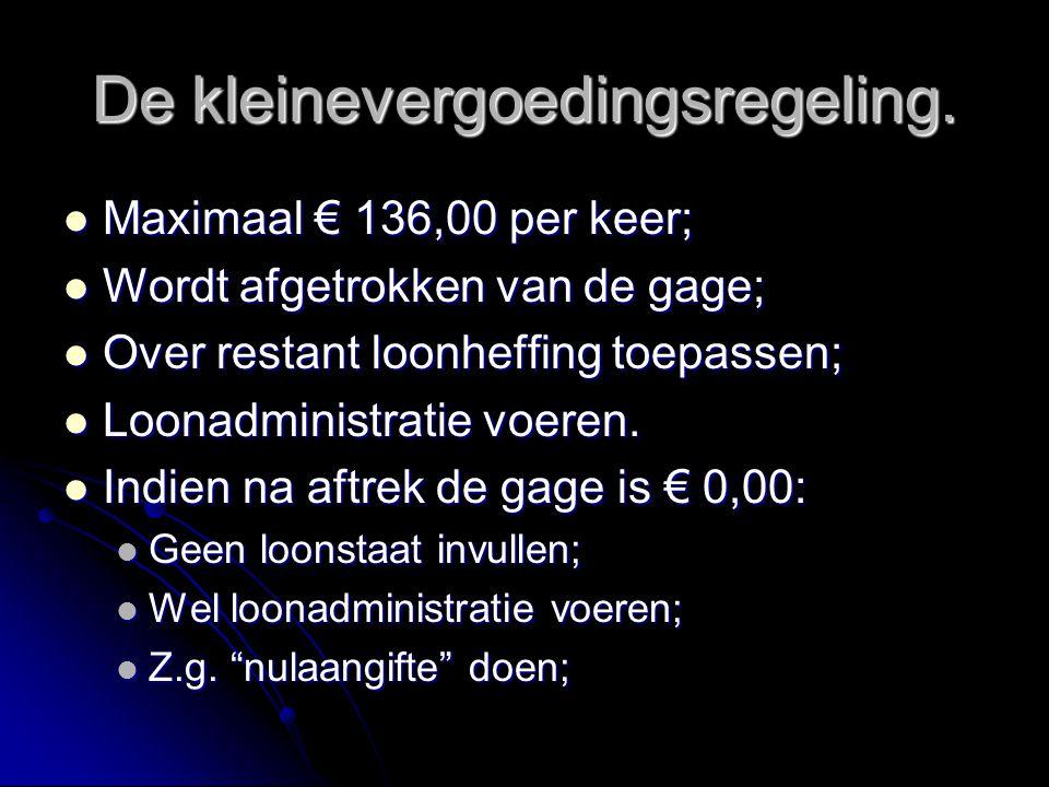 De kleinevergoedingsregeling. Maximaal € 136,00 per keer; Maximaal € 136,00 per keer; Wordt afgetrokken van de gage; Wordt afgetrokken van de gage; Ov