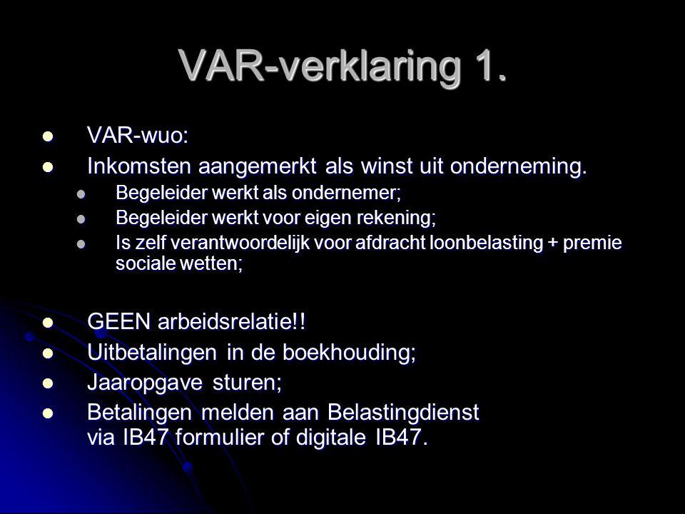 VAR-verklaring 1. VAR-wuo: VAR-wuo: Inkomsten aangemerkt als winst uit onderneming. Inkomsten aangemerkt als winst uit onderneming. Begeleider werkt a