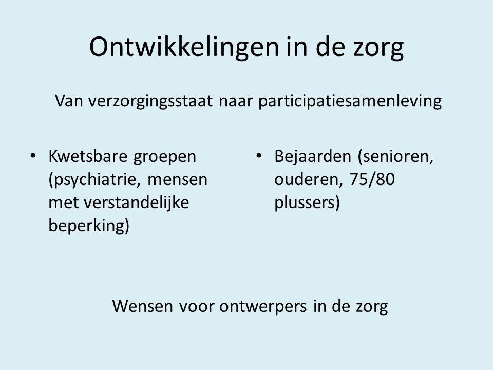 Ontwikkelingen in de zorg Kwetsbare groepen (psychiatrie, mensen met verstandelijke beperking) Bejaarden (senioren, ouderen, 75/80 plussers) Wensen vo