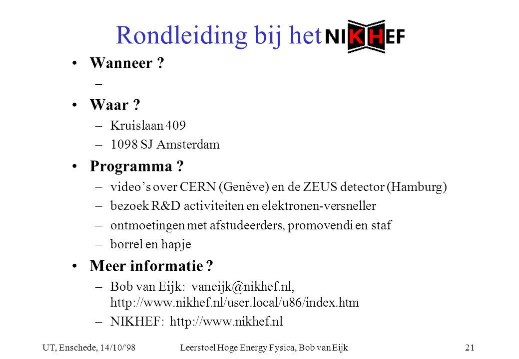 UT, Enschede, 14/10/ 98Leerstoel Hoge Energy Fysica, Bob van Eijk21 Wanneer .