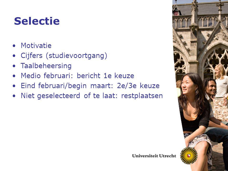 Selectie Motivatie Cijfers (studievoortgang) Taalbeheersing Medio februari: bericht 1e keuze Eind februari/begin maart: 2e/3e keuze Niet geselecteerd