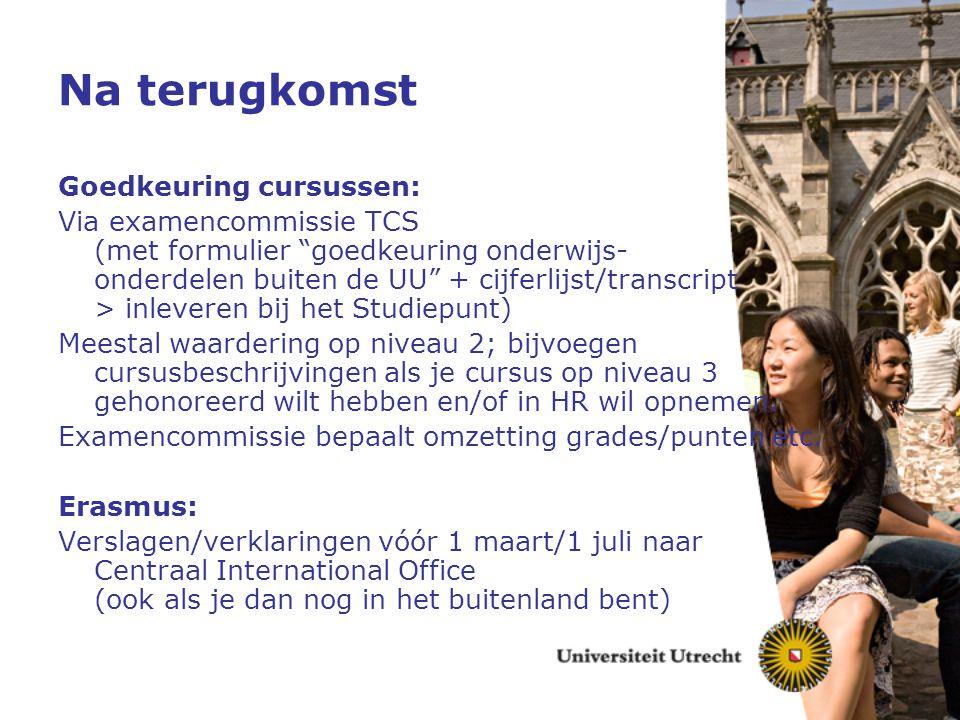 """Na terugkomst Goedkeuring cursussen: Via examencommissie TCS (met formulier """"goedkeuring onderwijs- onderdelen buiten de UU"""" + cijferlijst/transcript"""