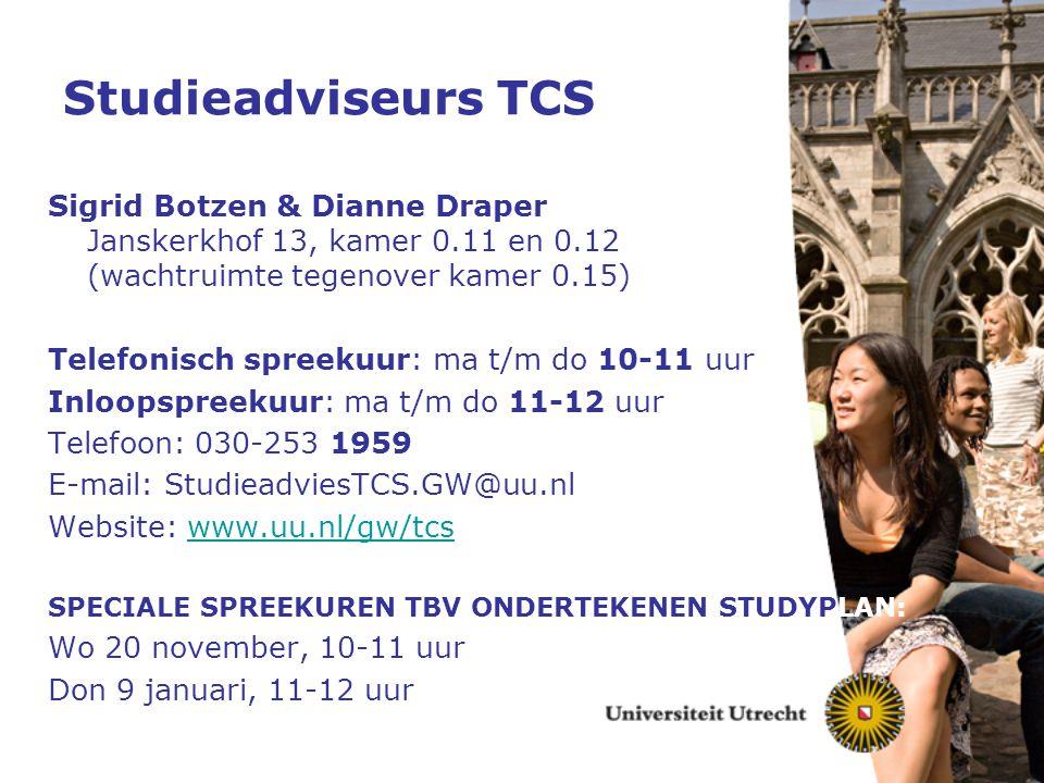 Studieadviseurs TCS Sigrid Botzen & Dianne Draper Janskerkhof 13, kamer 0.11 en 0.12 (wachtruimte tegenover kamer 0.15) Telefonisch spreekuur: ma t/m
