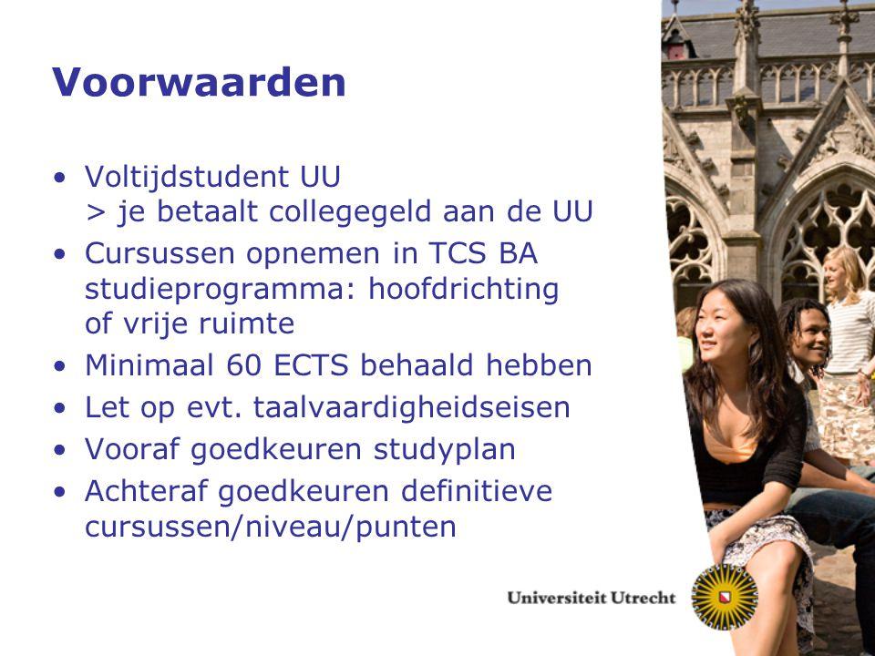 Voorwaarden Voltijdstudent UU > je betaalt collegegeld aan de UU Cursussen opnemen in TCS BA studieprogramma: hoofdrichting of vrije ruimte Minimaal 6