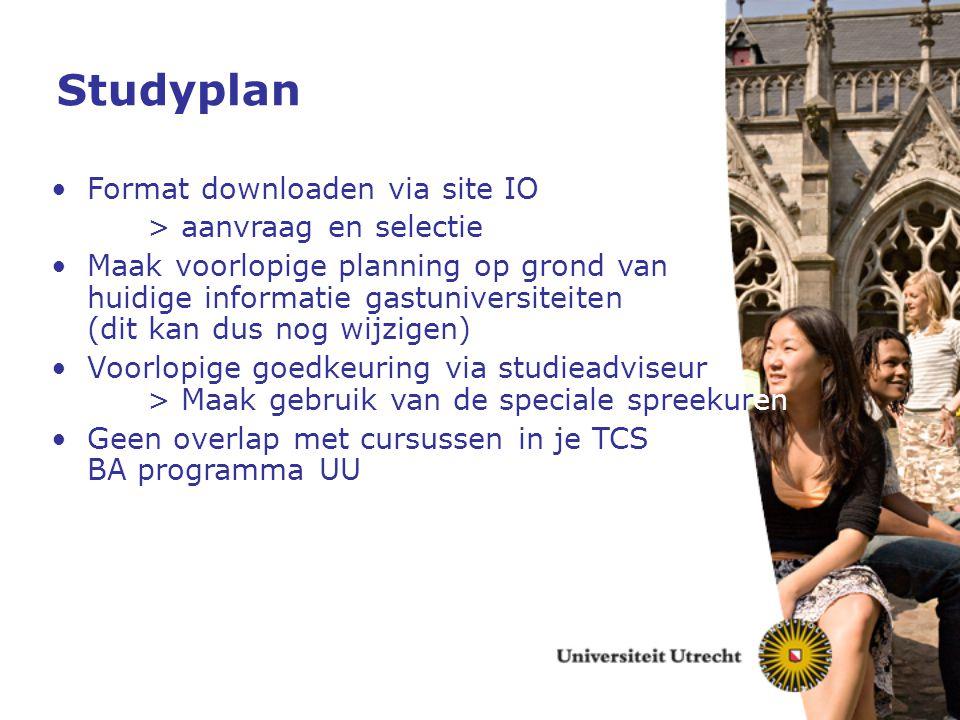 Studyplan Format downloaden via site IO > aanvraag en selectie Maak voorlopige planning op grond van huidige informatie gastuniversiteiten (dit kan du