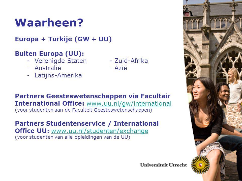 Aanmelden Lees informatie op: - www.uu.nl/gw/international - www.uu.nl/studenten/exchange - info van de Partneruniversiteiten - verslagen studenten onlinewww.uu.nl/gw/internationalwww.uu.nl/studenten/exchange Aanmelding via Osiris 3 voorkeursbestemmingen opgeven (1 e keuze is uitgangspunt) Denk aan alle bijlagen (alles in het Engels) studyplan, motivatie, cv, financial plan (language proficiency, letter of recommendation) =>Belangrijk.
