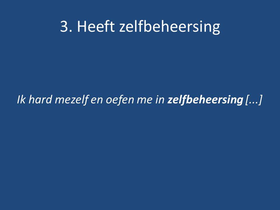 3. Heeft zelfbeheersing Ik hard mezelf en oefen me in zelfbeheersing [...]