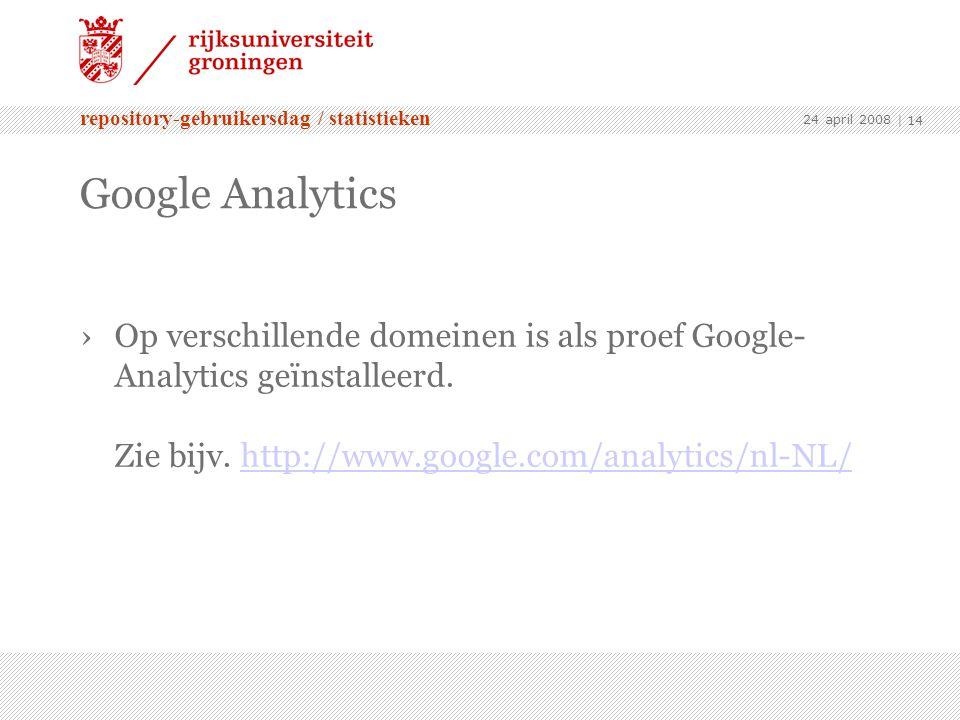 repository-gebruikersdag / statistieken 24 april 2008 | 14 Google Analytics ›Op verschillende domeinen is als proef Google- Analytics geïnstalleerd.