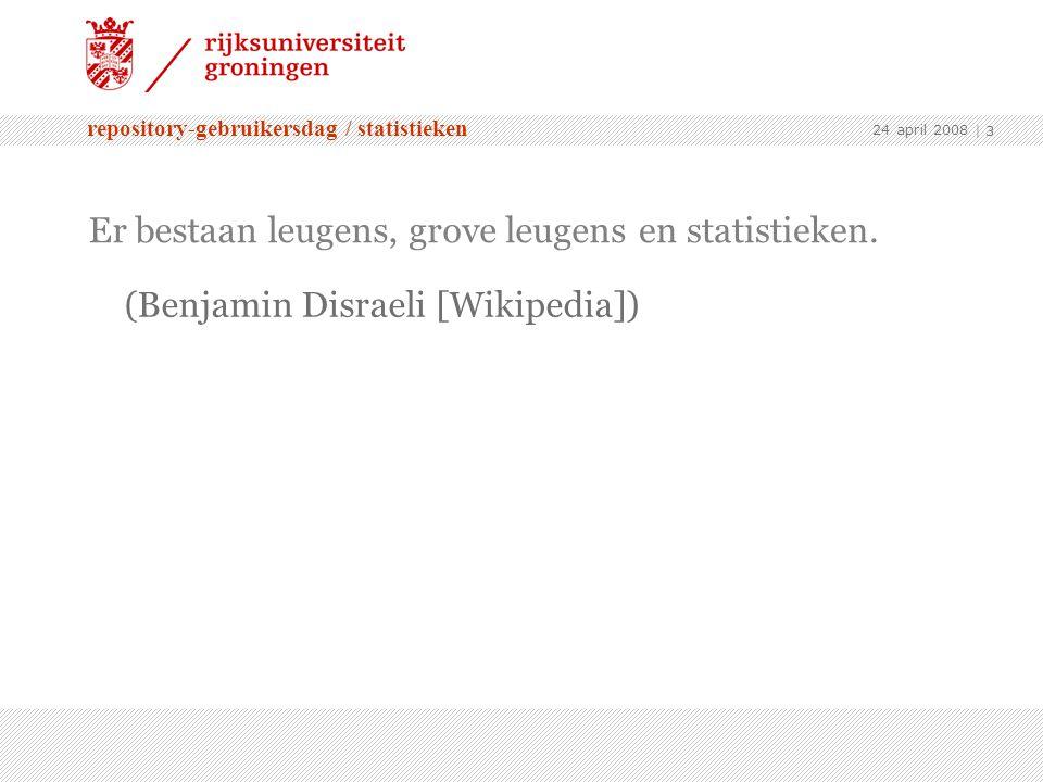 repository-gebruikersdag / statistieken 24 april 2008 | 3 (Benjamin Disraeli [Wikipedia])  Er bestaan leugens,grove leugensen statistieken.