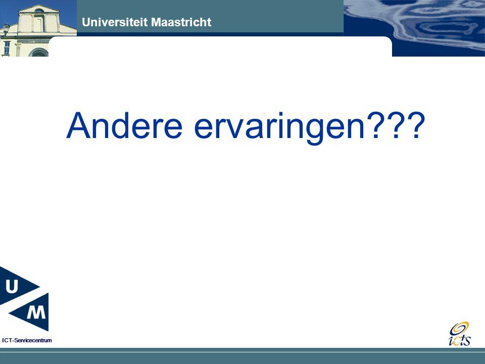 Universiteit Maastricht ICT-Servicecentrum Andere ervaringen???