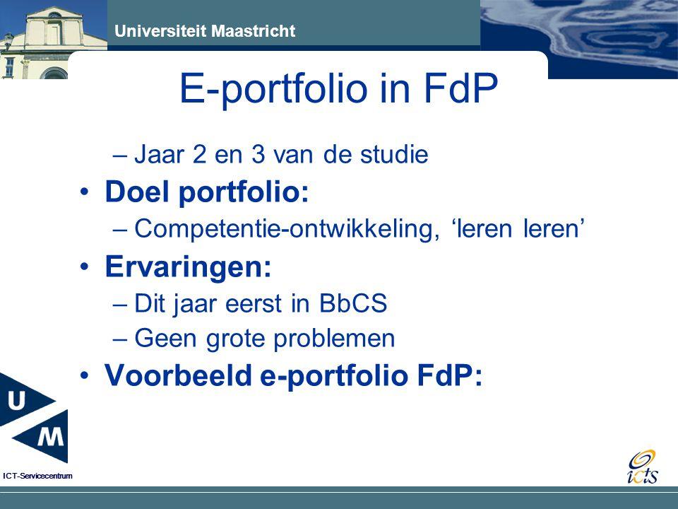 Universiteit Maastricht ICT-Servicecentrum –Jaar 2 en 3 van de studie Doel portfolio: –Competentie-ontwikkeling, 'leren leren' Ervaringen: –Dit jaar e