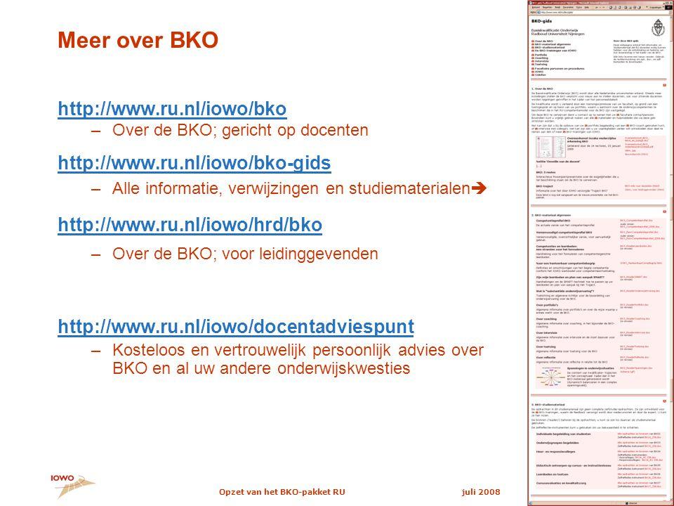 www.ru.nl/iowo/bko juli 2008Opzet van het BKO-pakket RU2 Meer over BKO http://www.ru.nl/iowo/bko –Over de BKO; gericht op docenten http://www.ru.nl/iowo/bko-gids –Alle informatie, verwijzingen en studiematerialen  http://www.ru.nl/iowo/hrd/bko –Over de BKO; voor leidinggevenden http://www.ru.nl/iowo/docentadviespunt –Kosteloos en vertrouwelijk persoonlijk advies over BKO en al uw andere onderwijskwesties