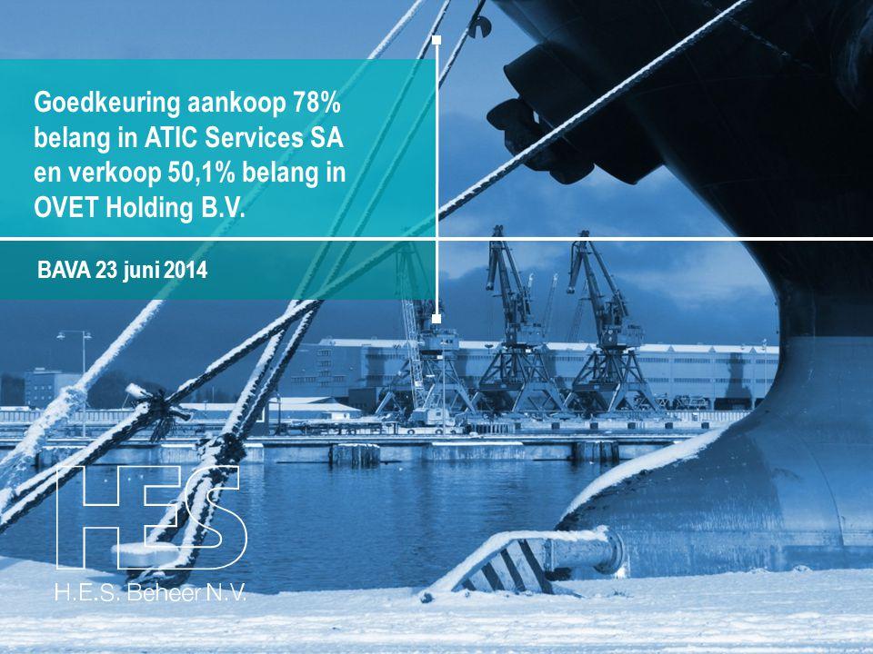 BAVA 23 juni 2014 Goedkeuring aankoop 78% belang in ATIC Services SA en verkoop 50,1% belang in OVET Holding B.V. 1