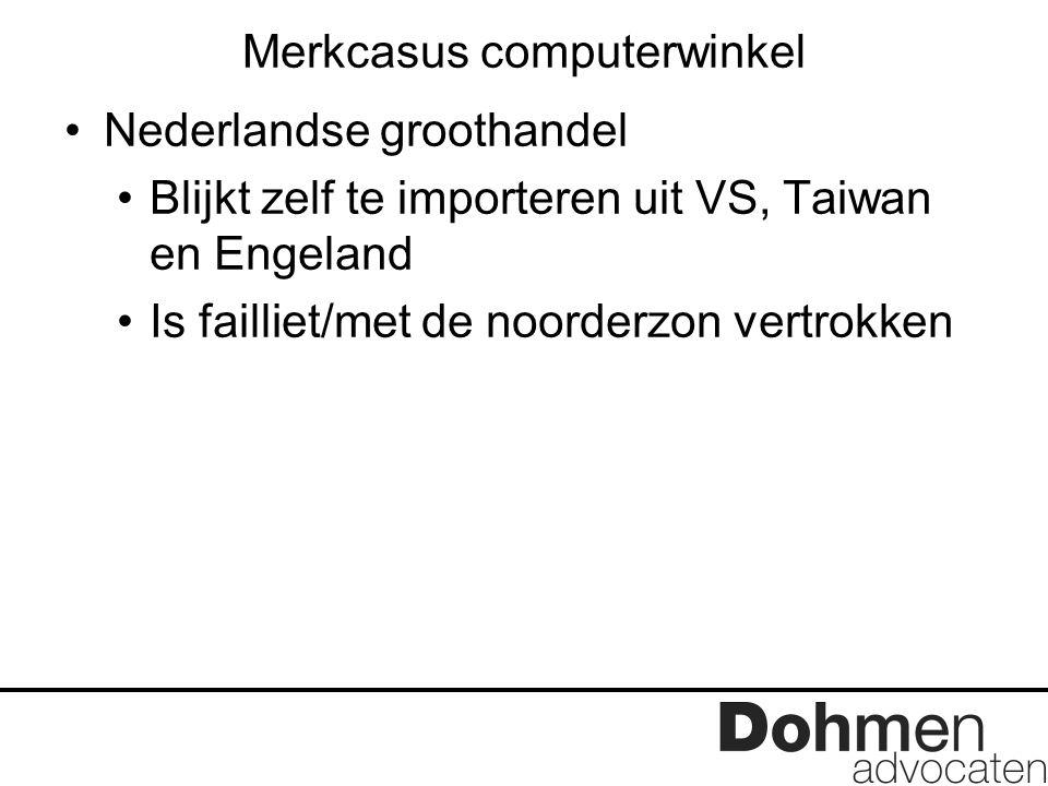Merkcasus computerwinkel Nederlandse groothandel Blijkt zelf te importeren uit VS, Taiwan en Engeland Is failliet/met de noorderzon vertrokken
