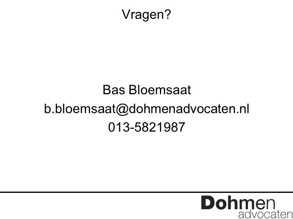 Vragen? Bas Bloemsaat b.bloemsaat@dohmenadvocaten.nl 013-5821987