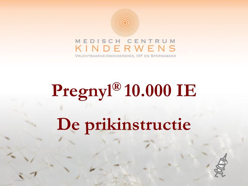 Medisch Centrum Kinderwens Pregnyl ® gebruik 10.000 IE Benodigdheden: 2 ampullen Pregnyl ® poeder (5.000 IE per ampul) 1 ampul oplosvloeistof (de andere ampul heeft u niet nodig) 2 ml spuitje Grote naald Klein naaldje