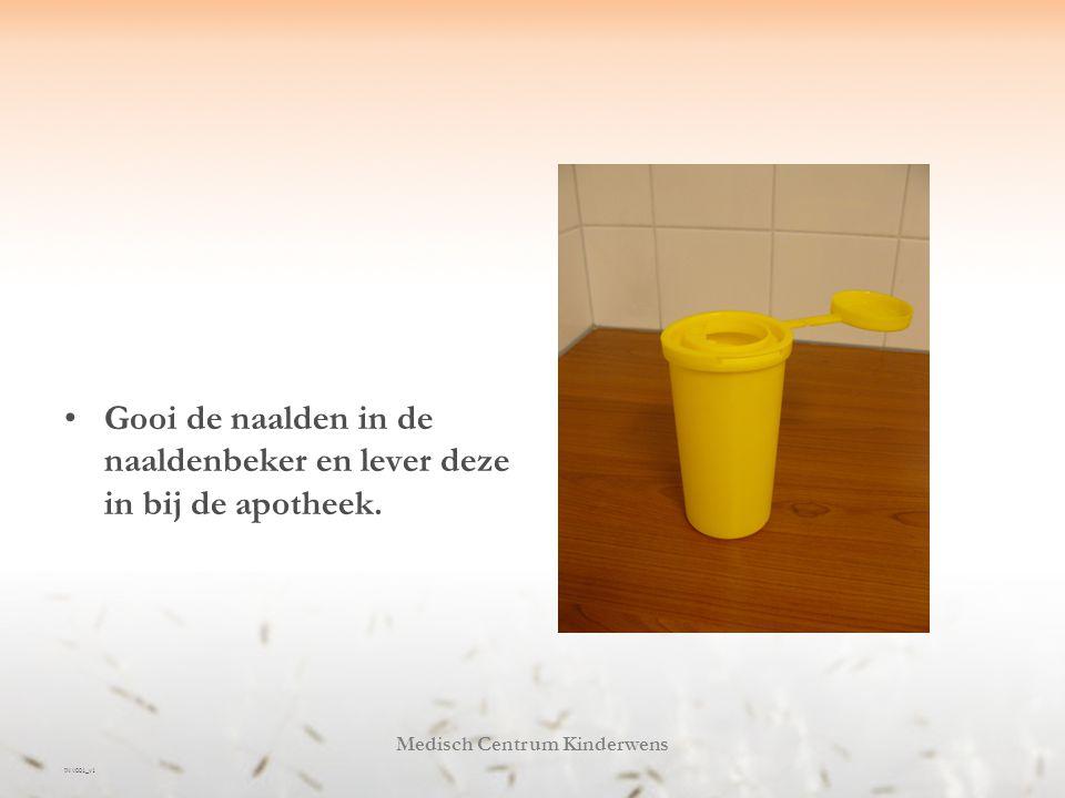 IN V001_v1 Medisch Centrum Kinderwens Gooi de naalden in de naaldenbeker en lever deze in bij de apotheek.