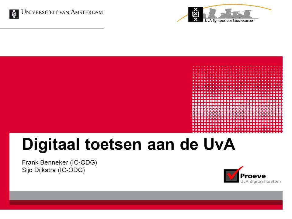 Digitaal toetsen aan de UvA Frank Benneker (IC-ODG) Sijo Dijkstra (IC-ODG)