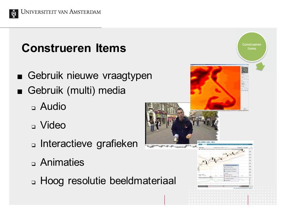 Gebruik nieuwe vraagtypen Gebruik (multi) media  Audio  Video  Interactieve grafieken  Animaties  Hoog resolutie beeldmateriaal Construeren Items