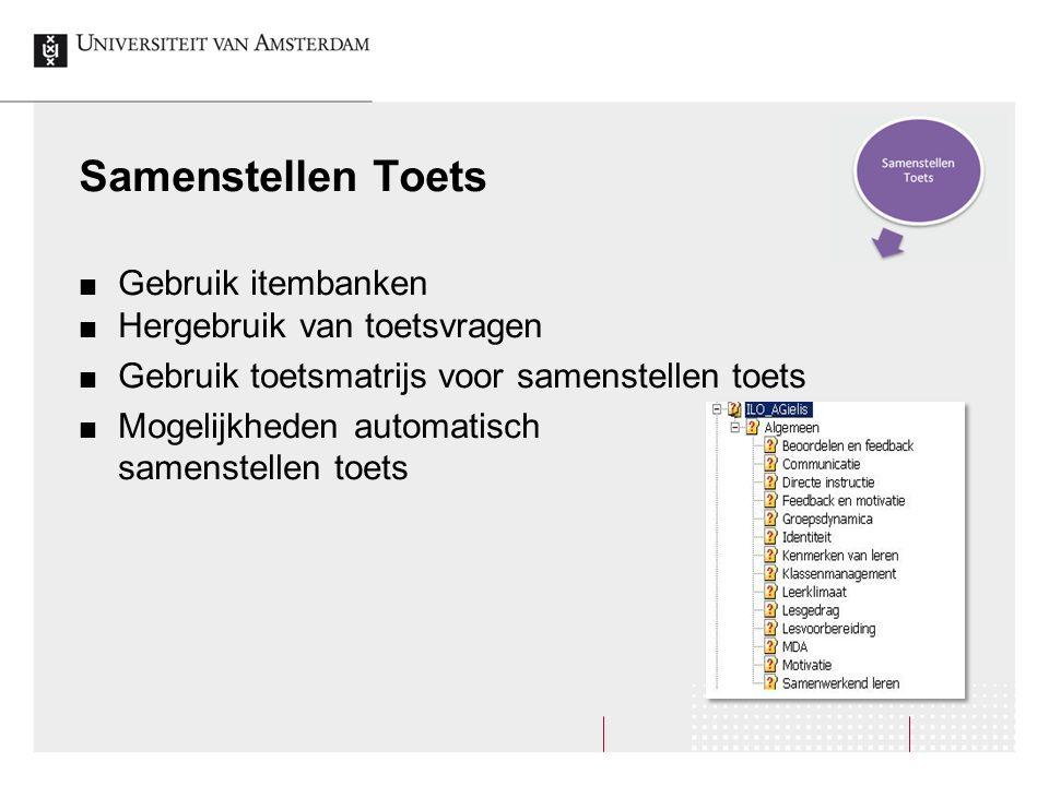 Samenstellen Toets Gebruik itembanken Hergebruik van toetsvragen Gebruik toetsmatrijs voor samenstellen toets Mogelijkheden automatisch samenstellen t