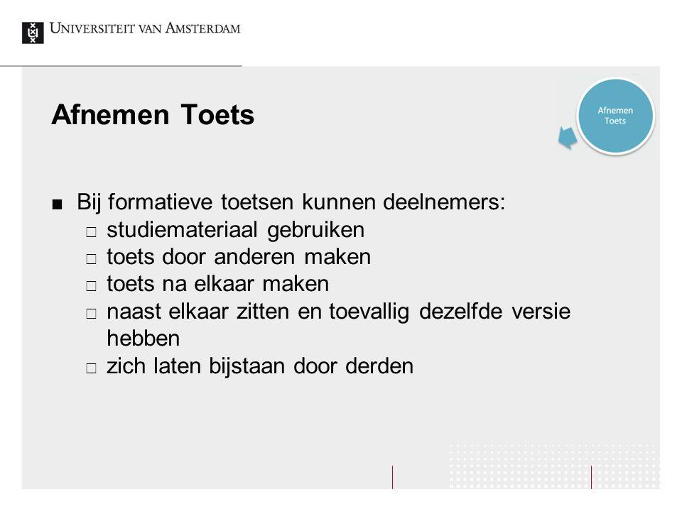 Afnemen Toets Bij formatieve toetsen kunnen deelnemers:  studiemateriaal gebruiken  toets door anderen maken  toets na elkaar maken  naast elkaar