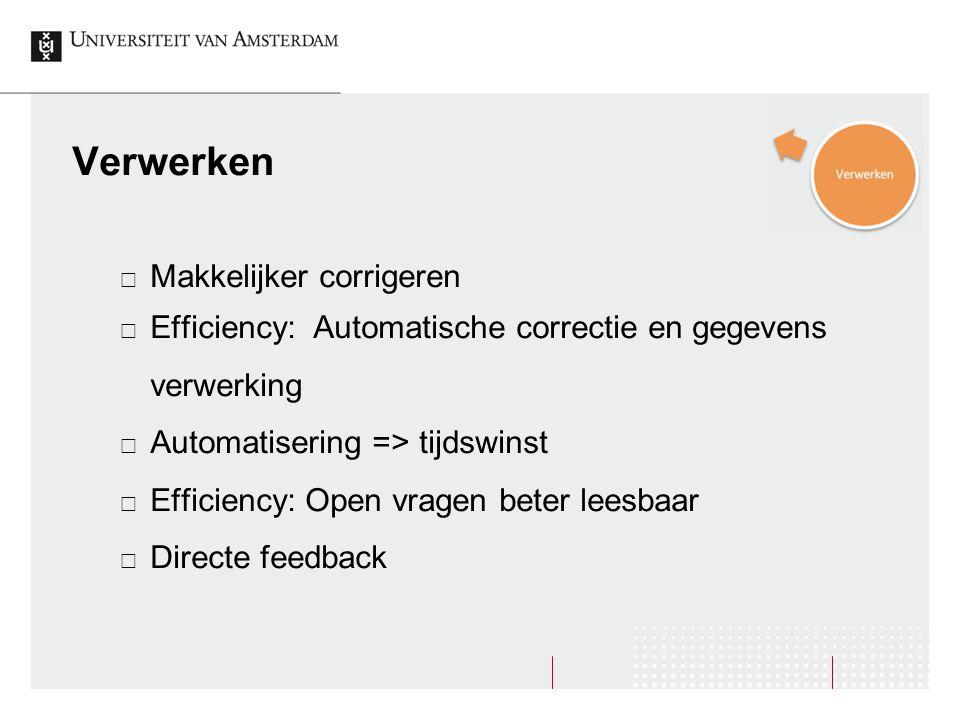 Verwerken  Makkelijker corrigeren  Efficiency: Automatische correctie en gegevens verwerking  Automatisering => tijdswinst  Efficiency: Open vrage