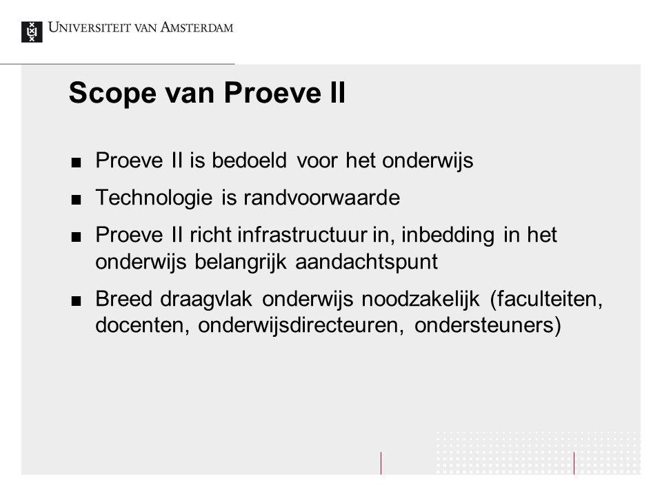 Scope van Proeve II Proeve II is bedoeld voor het onderwijs Technologie is randvoorwaarde Proeve II richt infrastructuur in, inbedding in het onderwij