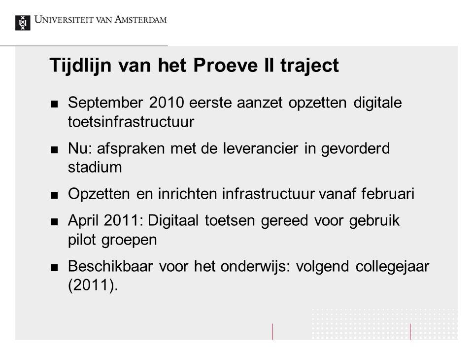 Tijdlijn van het Proeve II traject September 2010 eerste aanzet opzetten digitale toetsinfrastructuur Nu: afspraken met de leverancier in gevorderd st