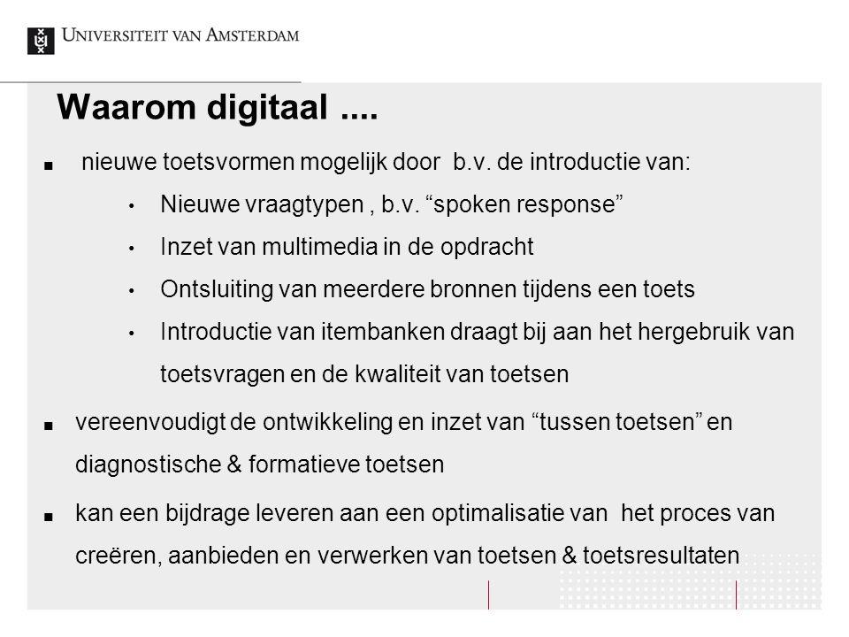 """Waarom digitaal.... nieuwe toetsvormen mogelijk door b.v. de introductie van: Nieuwe vraagtypen, b.v. """"spoken response"""" Inzet van multimedia in de opd"""
