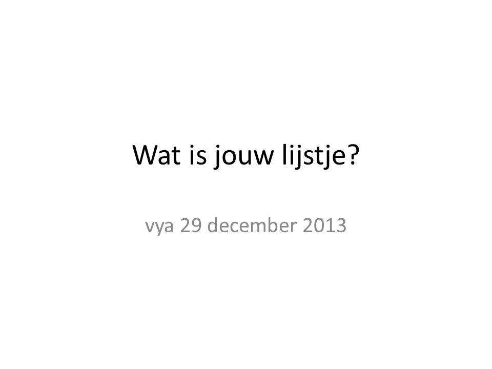 Wat is jouw lijstje? vya 29 december 2013