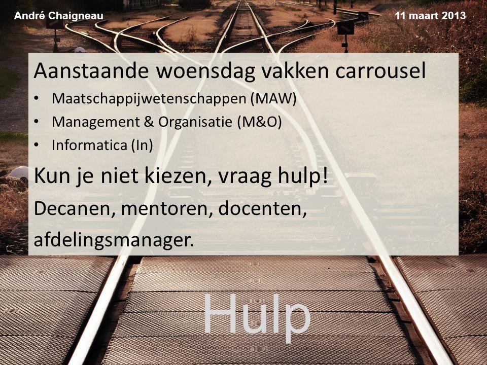 Hulp André Chaigneau Aanstaande woensdag vakken carrousel Maatschappijwetenschappen (MAW) Management & Organisatie (M&O) Informatica (In) Kun je niet