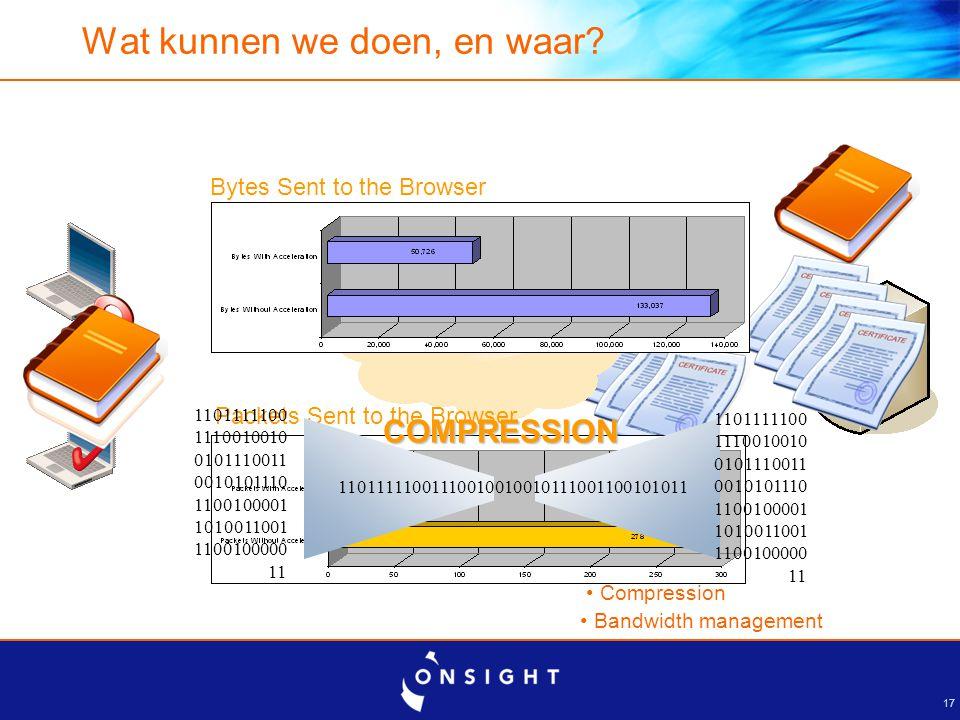 17 Wat kunnen we doen, en waar? Bandwidth management Compression Bytes Sent to the Browser Packets Sent to the Browser 1101111100111001001001011100110