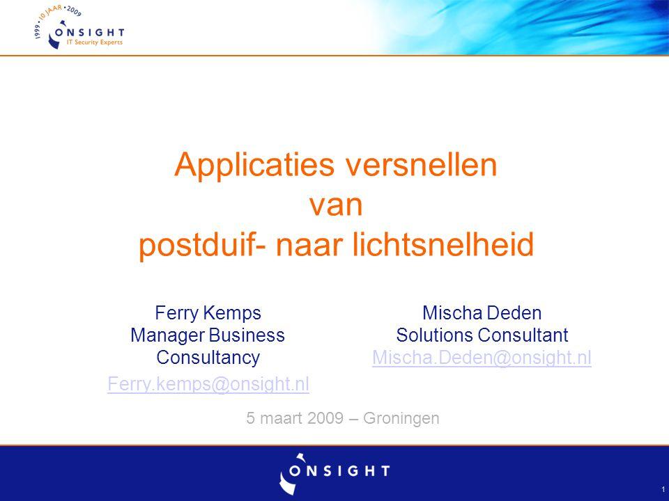 1 Applicaties versnellen van postduif- naar lichtsnelheid 5 maart 2009 – Groningen Ferry Kemps Manager Business Consultancy Ferry.kemps@onsight.nl Mis