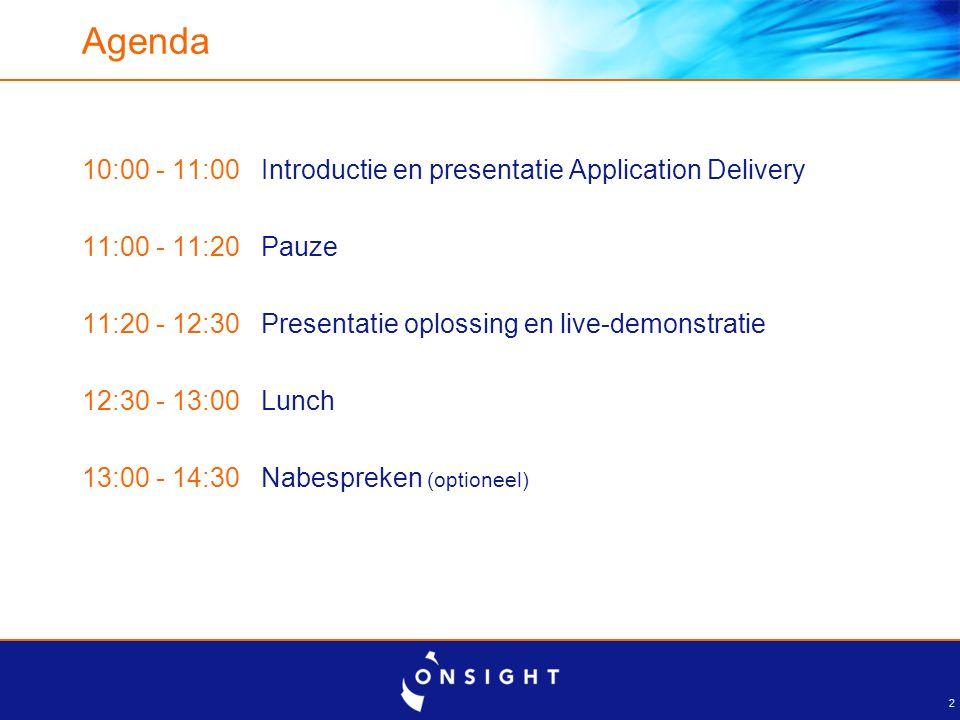 2 Agenda 10:00 - 11:00 Introductie en presentatie Application Delivery 11:00 - 11:20 Pauze 11:20 - 12:30 Presentatie oplossing en live-demonstratie 12