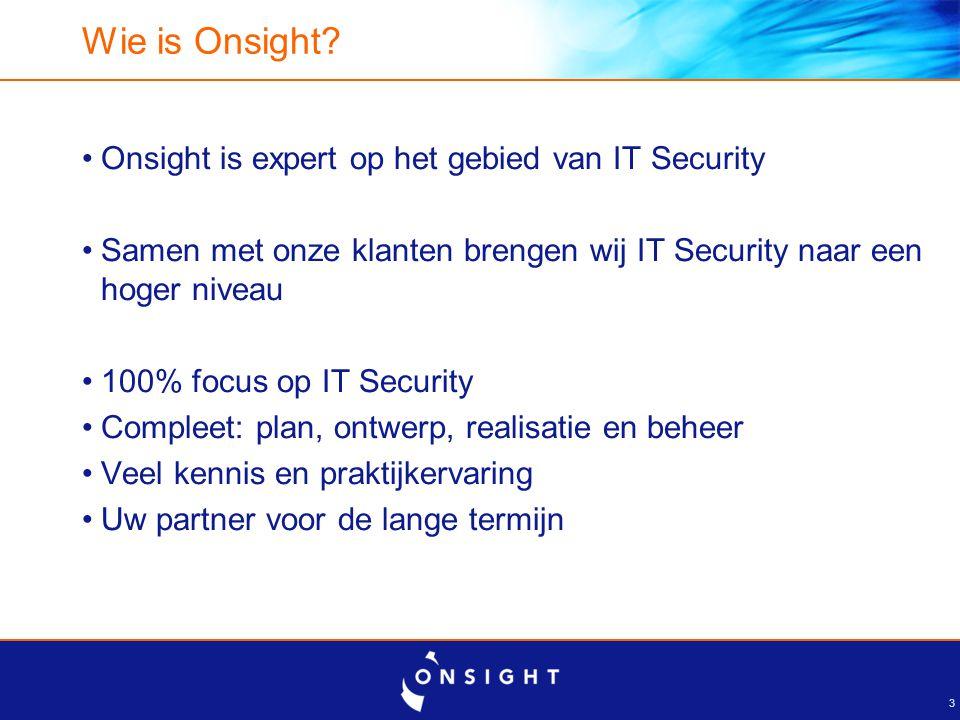 3 Wie is Onsight? Onsight is expert op het gebied van IT Security Samen met onze klanten brengen wij IT Security naar een hoger niveau 100% focus op I