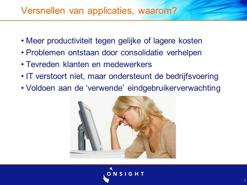 7 Versnellen van applicaties, waarom? Meer productiviteit tegen gelijke of lagere kosten Problemen ontstaan door consolidatie verhelpen Tevreden klant