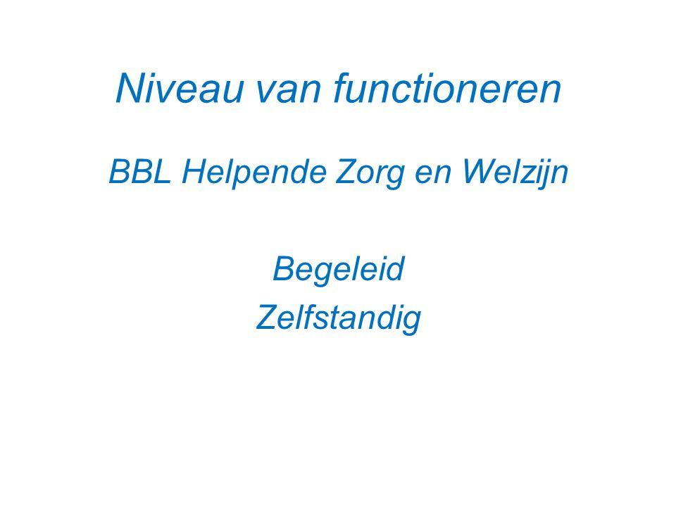 Niveau van functioneren BBL Helpende Zorg en Welzijn Begeleid Zelfstandig
