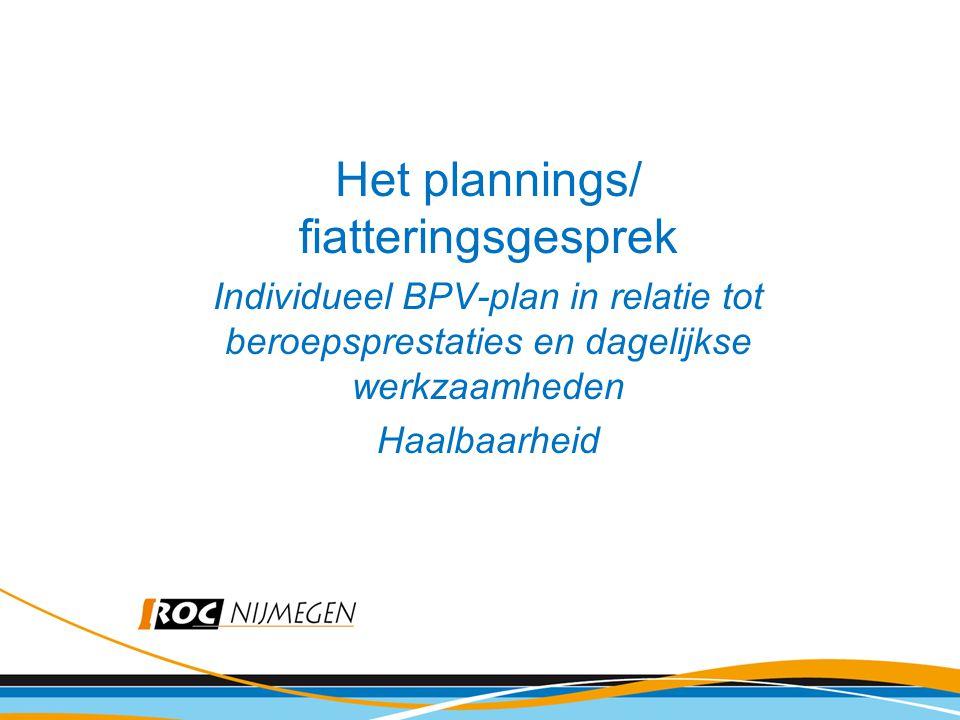 Het plannings/ fiatteringsgesprek Individueel BPV-plan in relatie tot beroepsprestaties en dagelijkse werkzaamheden Haalbaarheid