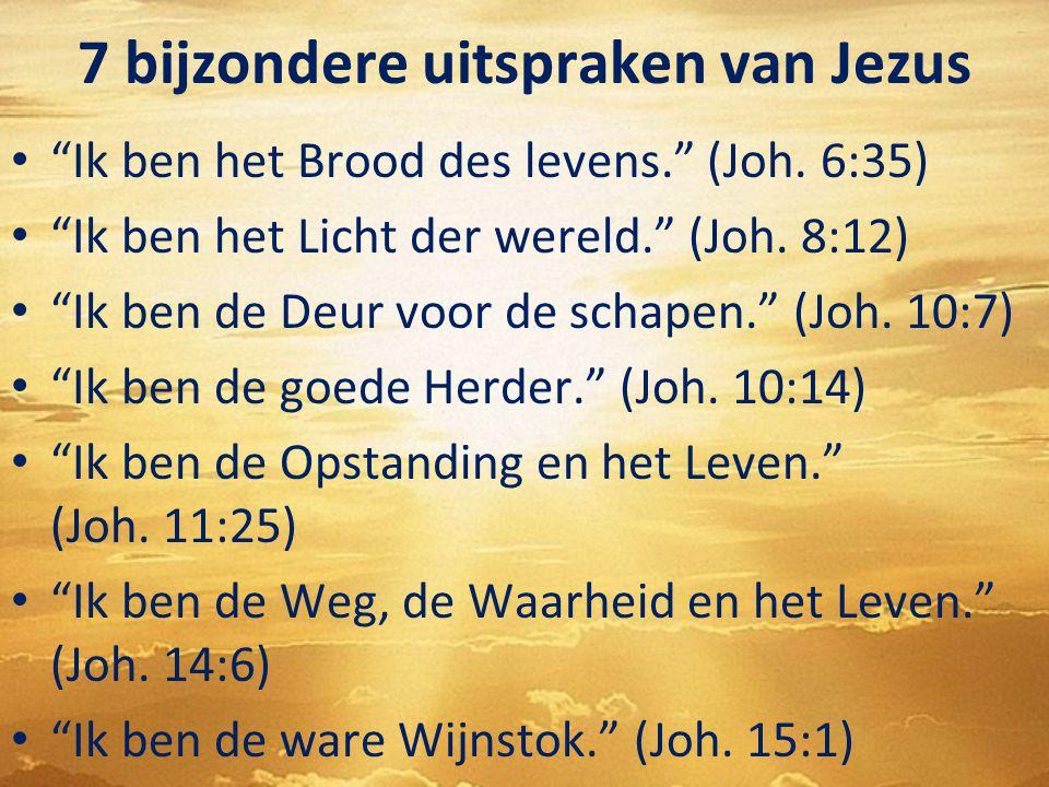 """7 bijzondere uitspraken van Jezus """"Ik ben het Brood des levens."""" (Joh. 6:35) """"Ik ben het Licht der wereld."""" (Joh. 8:12) """"Ik ben de Deur voor de schape"""