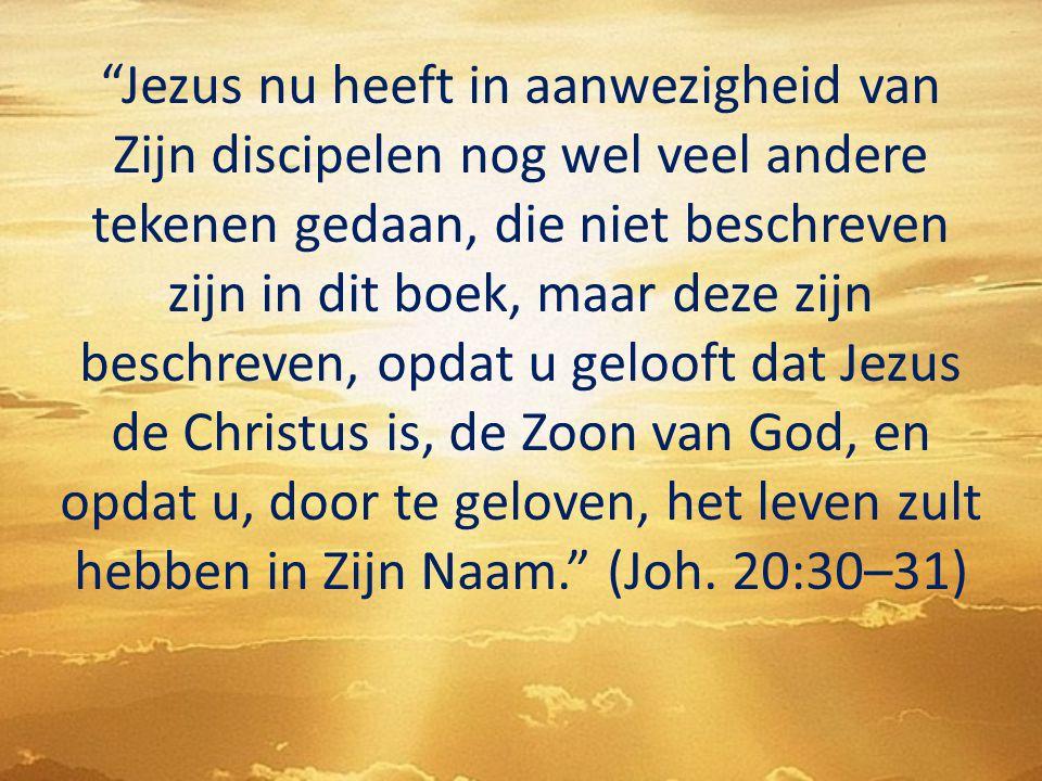 """""""Jezus nu heeft in aanwezigheid van Zijn discipelen nog wel veel andere tekenen gedaan, die niet beschreven zijn in dit boek, maar deze zijn beschreve"""