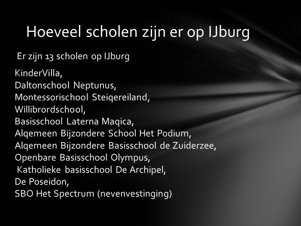 Er zijn 13 scholen op IJburg KinderVilla, Daltonschool Neptunus, Montessorischool Steiqereiland, Willibrordschool, Basisschool Laterna Maqica, Alqemee