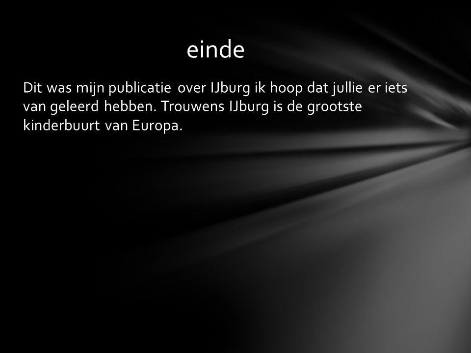 Dit was mijn publicatie over IJburg ik hoop dat jullie er iets van geleerd hebben. Trouwens IJburg is de grootste kinderbuurt van Europa. einde
