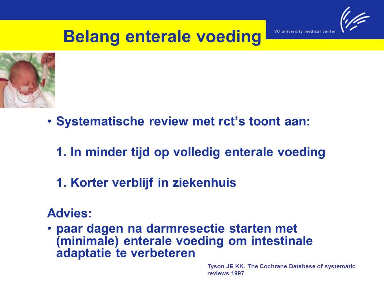 Belang enterale voeding Systematische review met rct's toont aan: 1. In minder tijd op volledig enterale voeding 1. Korter verblijf in ziekenhuis Advi