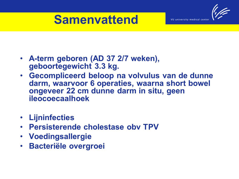 Samenvattend A-term geboren (AD 37 2/7 weken), geboortegewicht 3.3 kg. Gecompliceerd beloop na volvulus van de dunne darm, waarvoor 6 operaties, waarn