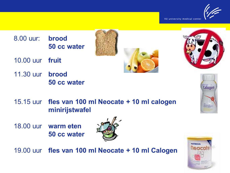 8.00 uur: brood 50 cc water 10.00 uurfruit 11.30 uurbrood 50 cc water 15.15 uurfles van 100 ml Neocate + 10 ml calogen minirijstwafel 18.00 uurwarm et