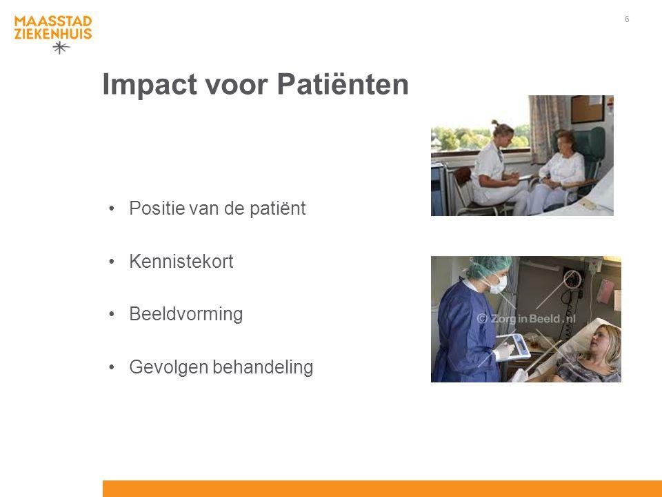 6 Impact voor Patiënten Positie van de patiënt Kennistekort Beeldvorming Gevolgen behandeling