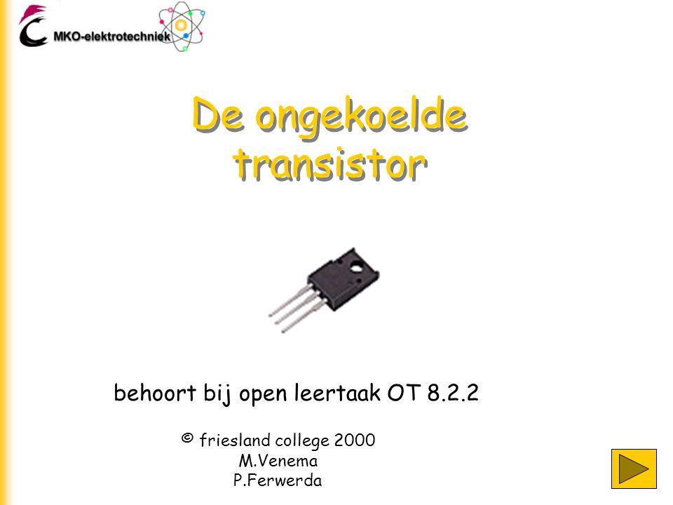behoort bij open leertaak OT 8.2.2 © friesland college 2000 M.Venema P.Ferwerda De ongekoelde transistor
